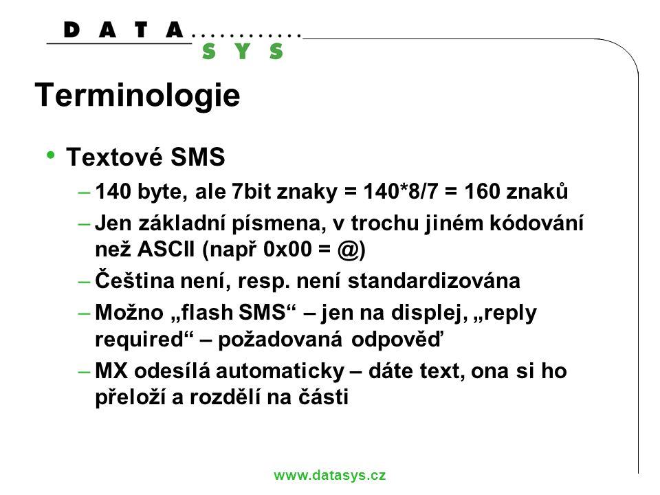 www.datasys.cz Terminologie Textové SMS –140 byte, ale 7bit znaky = 140*8/7 = 160 znaků –Jen základní písmena, v trochu jiném kódování než ASCII (např