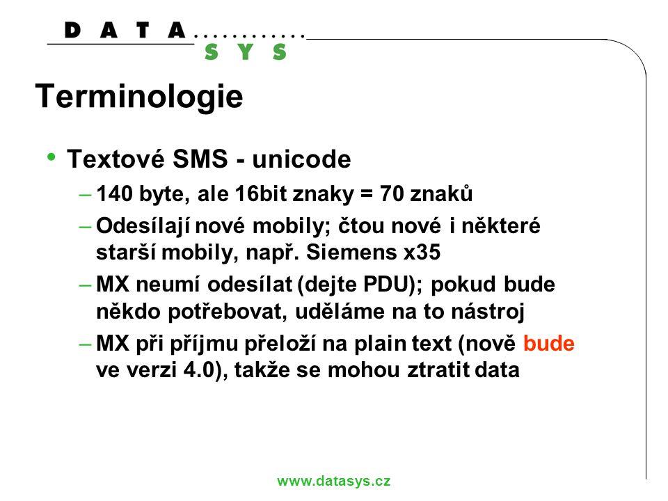 www.datasys.cz Terminologie Premium SMS –Odlišuje se číslem (shortcode); stejné číslo u všech operátorů (!!!) 900 –Větší tarif než normální SMS (až 30 Kč/SMS); poslední dvě čísla jsou cena včetně DPH –Při ceně 10 Kč a více musí přijít odpověď –Binární nebo textová – to je jedno –Aplikace má možnost SMS odmítnout (Eurotel)