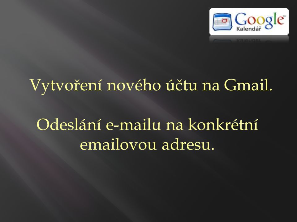 Vytvoření nového účtu na Gmail. Odeslání e-mailu na konkrétní emailovou adresu.