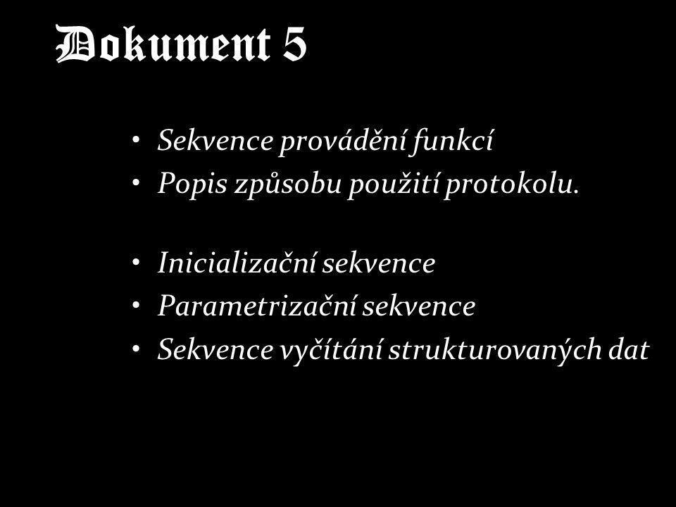 Dokument 5 Sekvence provádění funkcí Popis způsobu použití protokolu. Inicializační sekvence Parametrizační sekvence Sekvence vyčítání strukturovaných