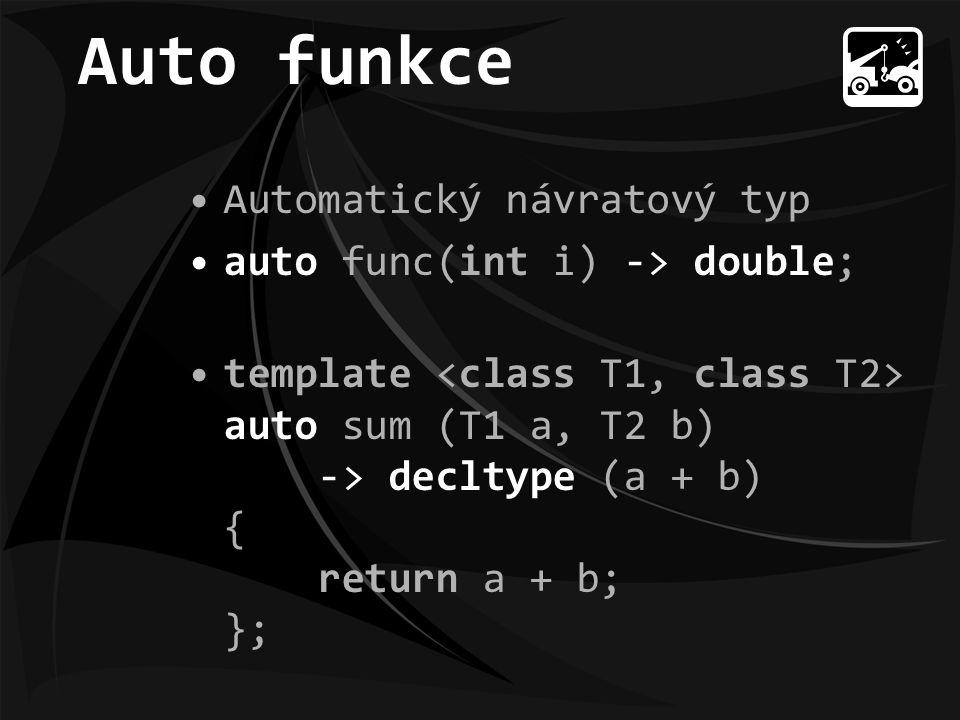 Auto funkce Automatický návratový typ auto func(int i) -> double; template auto sum (T1 a, T2 b) -> decltype (a + b) { return a + b; };