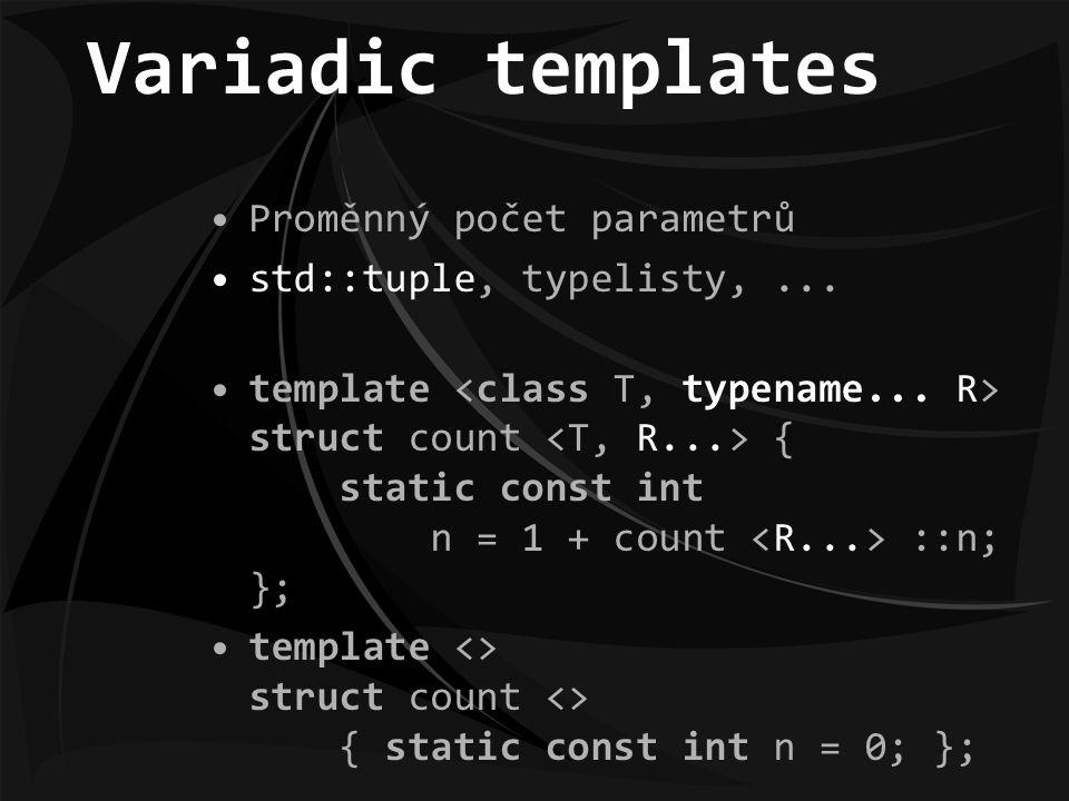Variadic templates Proměnný počet parametrů std::tuple, typelisty,...