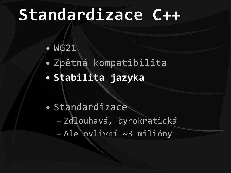 Standardizace C++ WG21 Zpětná kompatibilita Stabilita jazyka Standardizace –Zdlouhavá, byrokratická –Ale ovlivní ~3 milióny