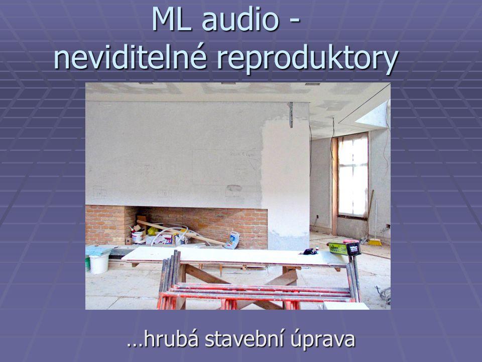 ML audio - neviditelné reproduktory …hrubá stavební úprava