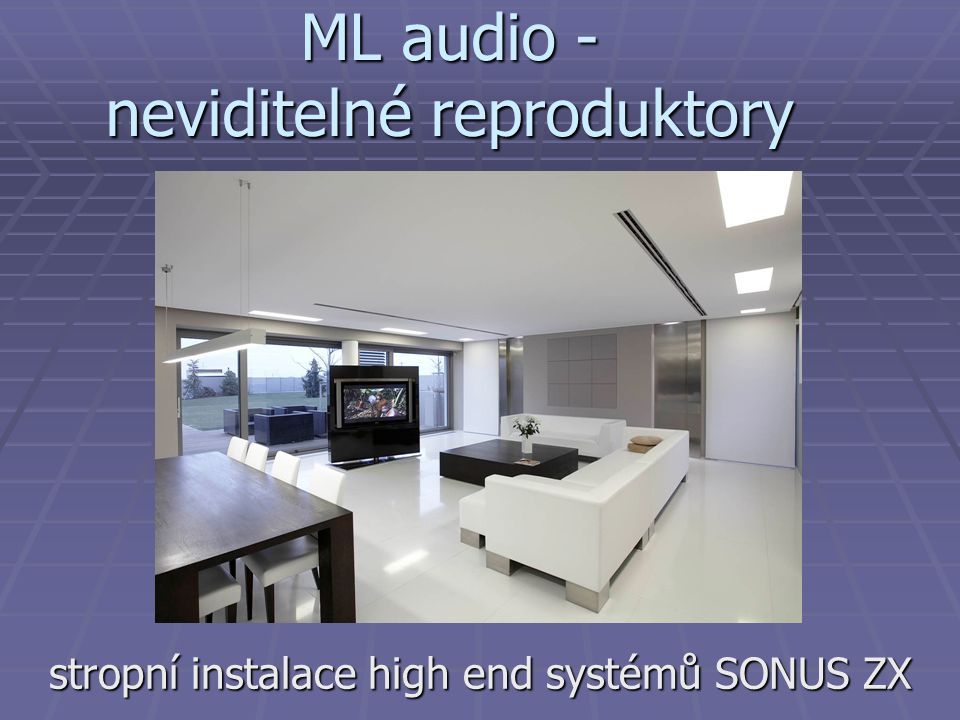 ML audio - neviditelné reproduktory stropní instalace high end systémů SONUS ZX