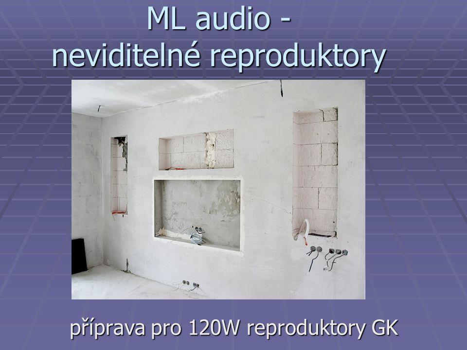 ML audio - neviditelné reproduktory příprava pro 120W reproduktory GK