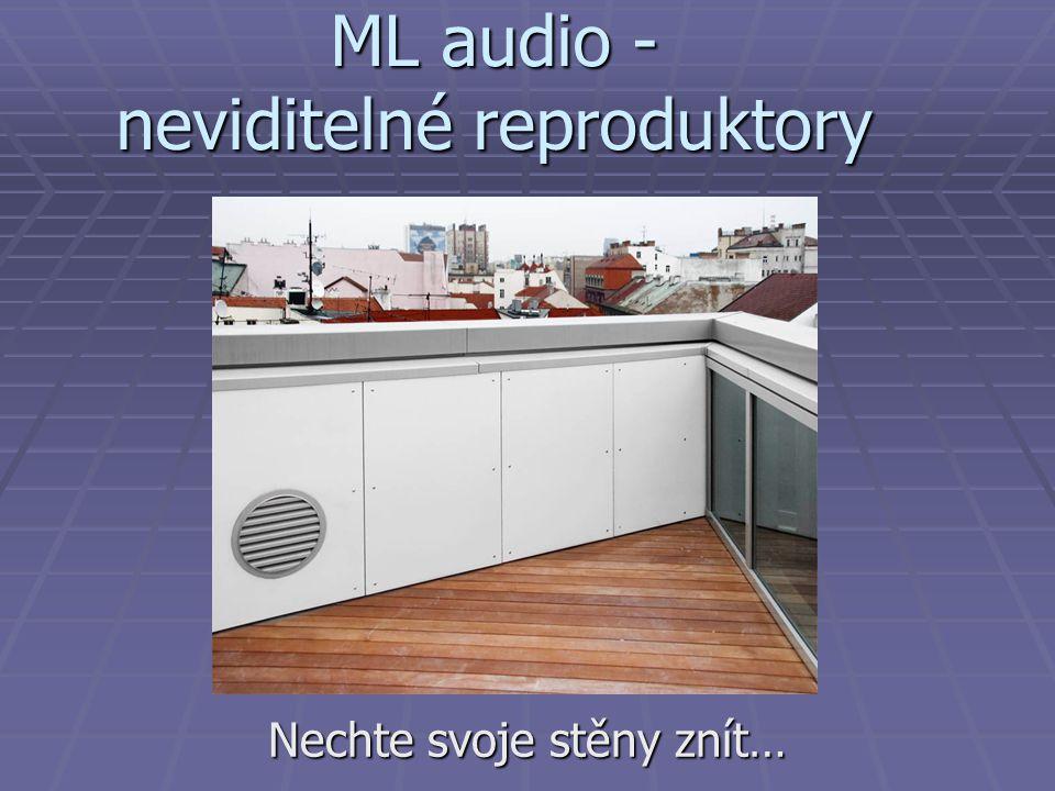ML audio - neviditelné reproduktory Nechte svoje stěny znít…