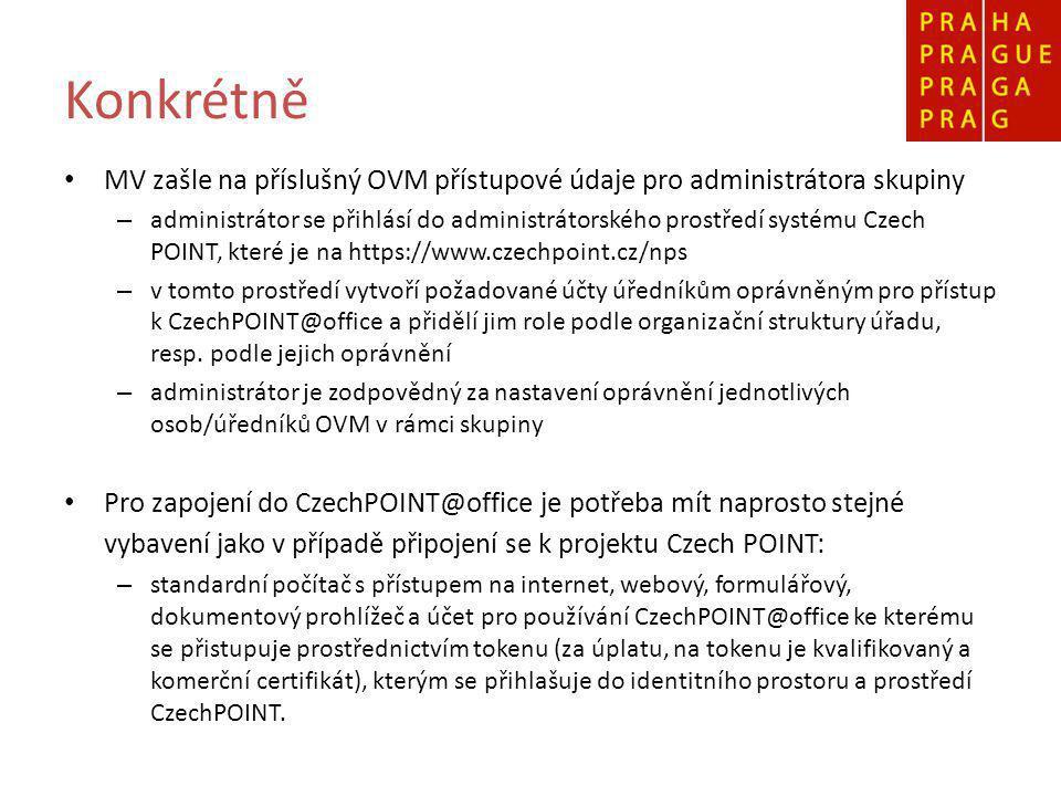 Konkrétně MV zašle na příslušný OVM přístupové údaje pro administrátora skupiny – administrátor se přihlásí do administrátorského prostředí systému Czech POINT, které je na https://www.czechpoint.cz/nps – v tomto prostředí vytvoří požadované účty úředníkům oprávněným pro přístup k CzechPOINT@office a přidělí jim role podle organizační struktury úřadu, resp.