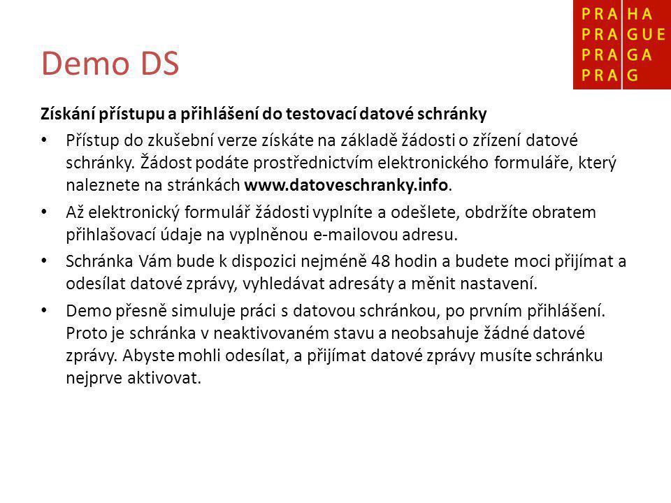 Demo DS Získání přístupu a přihlášení do testovací datové schránky Přístup do zkušební verze získáte na základě žádosti o zřízení datové schránky.