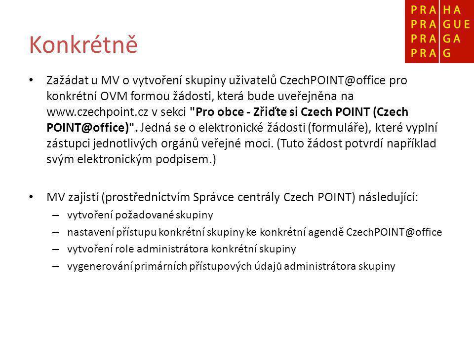 Konkrétně Zažádat u MV o vytvoření skupiny uživatelů CzechPOINT@office pro konkrétní OVM formou žádosti, která bude uveřejněna na www.czechpoint.cz v sekci Pro obce - Zřiďte si Czech POINT (Czech POINT@office) .