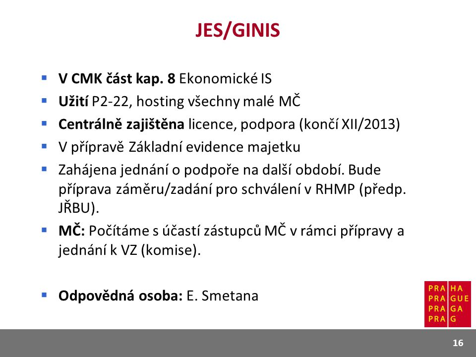 JES/GINIS  V CMK část kap. 8 Ekonomické IS  Užití P2-22, hosting všechny malé MČ  Centrálně zajištěna licence, podpora (končí XII/2013)  V příprav