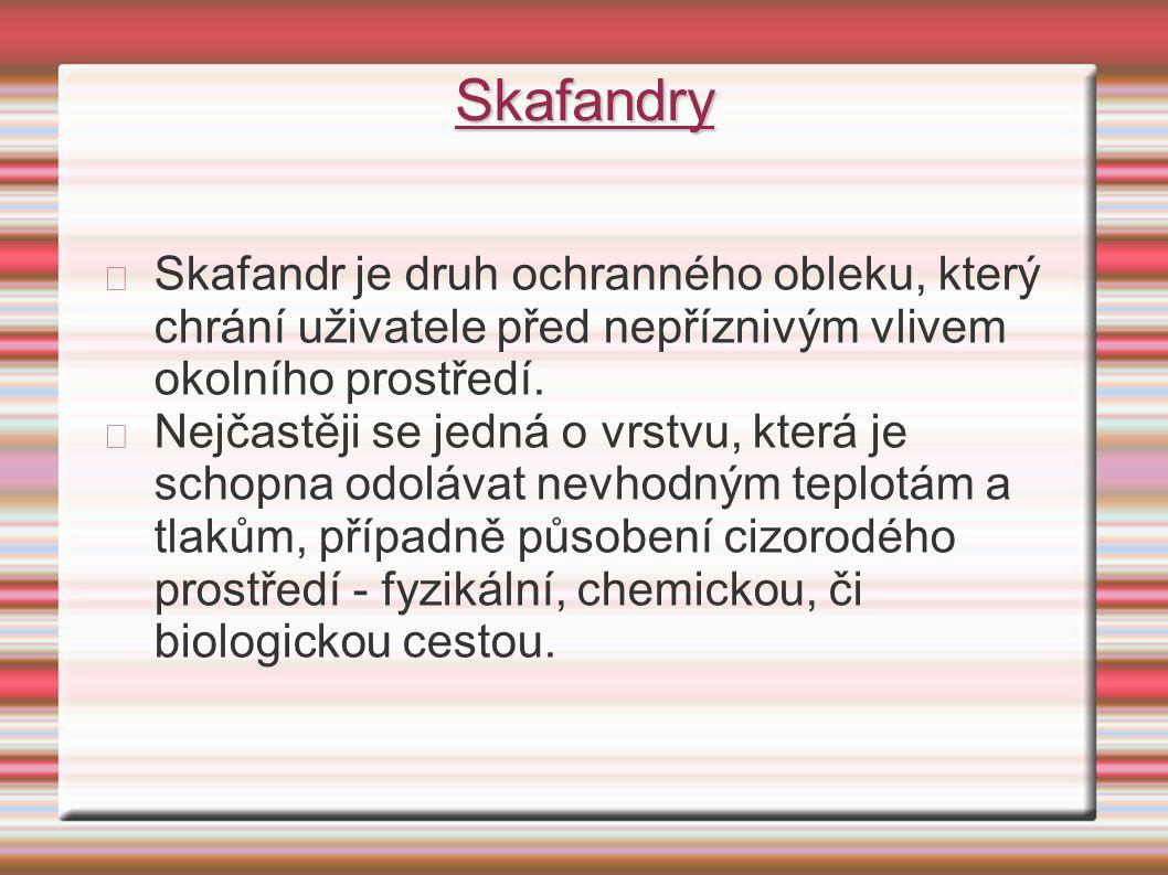Skafandry Skafandr je druh ochranného obleku, který chrání uživatele před nepříznivým vlivem okolního prostředí.
