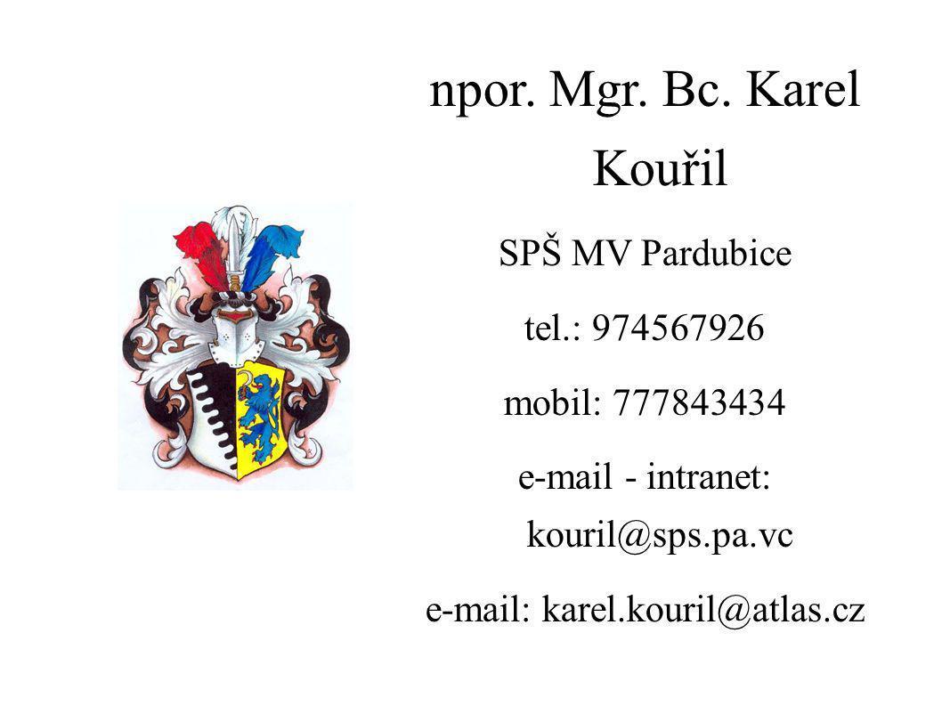 npor. Mgr. Bc. Karel Kouřil SPŠ MV Pardubice tel.: 974567926 mobil: 777843434 e-mail - intranet: kouril@sps.pa.vc e-mail: karel.kouril@atlas.cz