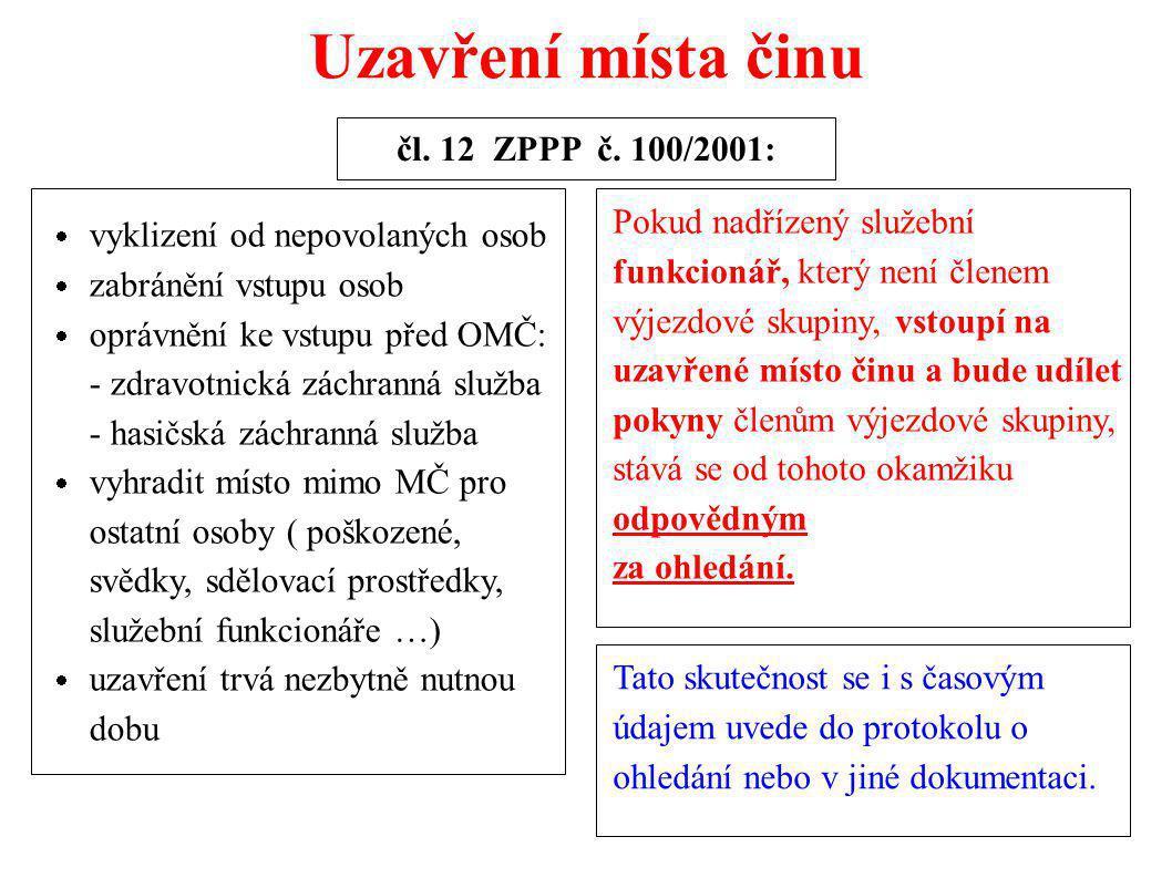 Uzavření místa činu čl. 12 ZPPP č. 100/2001:  vyklizení od nepovolaných osob  zabránění vstupu osob  oprávnění ke vstupu před OMČ: - zdravotnická z