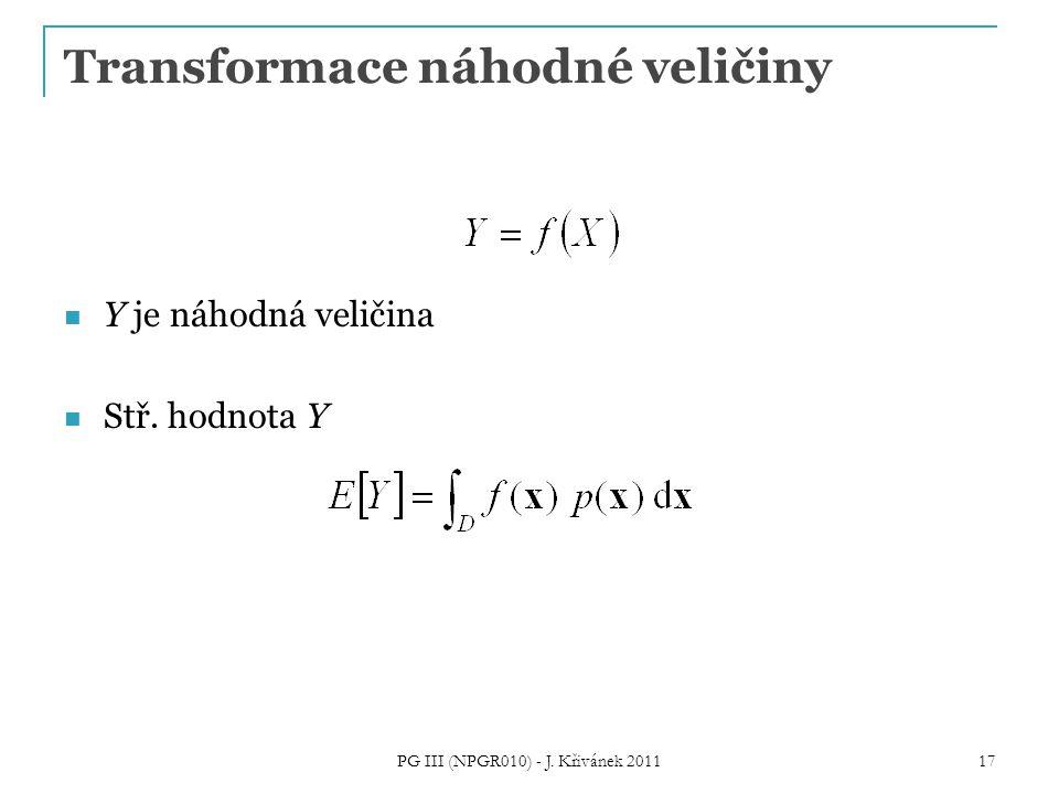 Transformace náhodné veličiny Y je náhodná veličina Stř. hodnota Y PG III (NPGR010) - J. Křivánek 2011 17