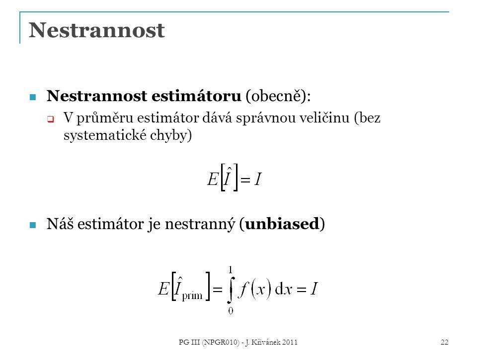 Nestrannost Nestrannost estimátoru (obecně):  V průměru estimátor dává správnou veličinu (bez systematické chyby) Náš estimátor je nestranný (unbiase