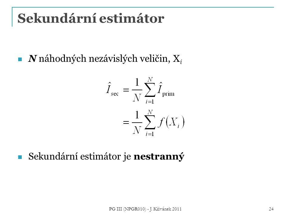 Sekundární estimátor N náhodných nezávislých veličin, X i Sekundární estimátor je nestranný PG III (NPGR010) - J. Křivánek 2011 24