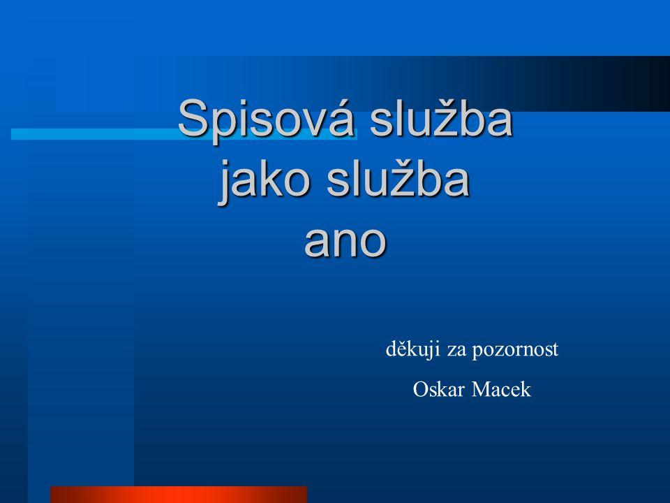 Spisová služba jako služba ano děkuji za pozornost Oskar Macek