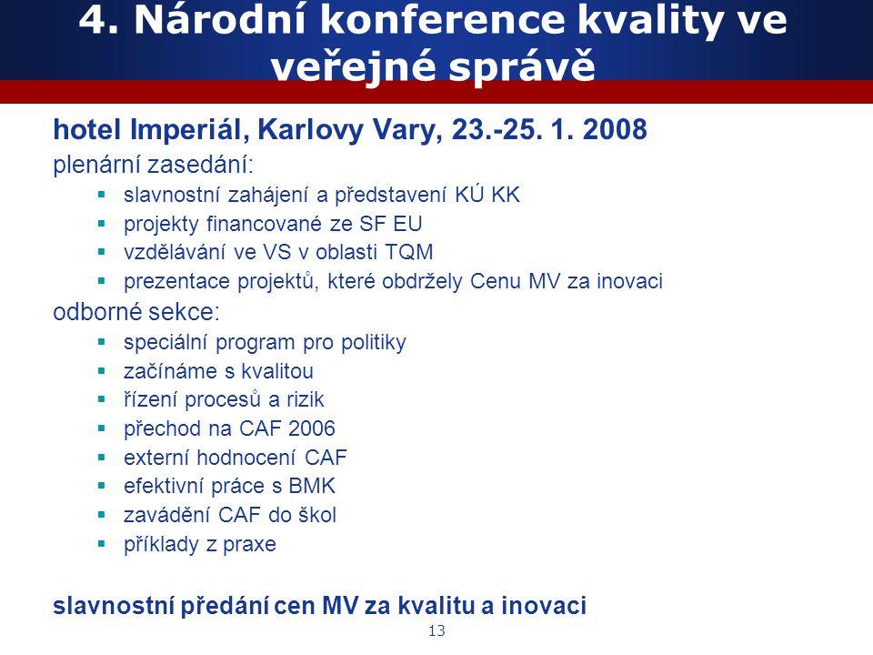 13 4. Národní konference kvality ve veřejné správě hotel Imperiál, Karlovy Vary, 23.-25. 1. 2008 plenární zasedání:  slavnostní zahájení a představen