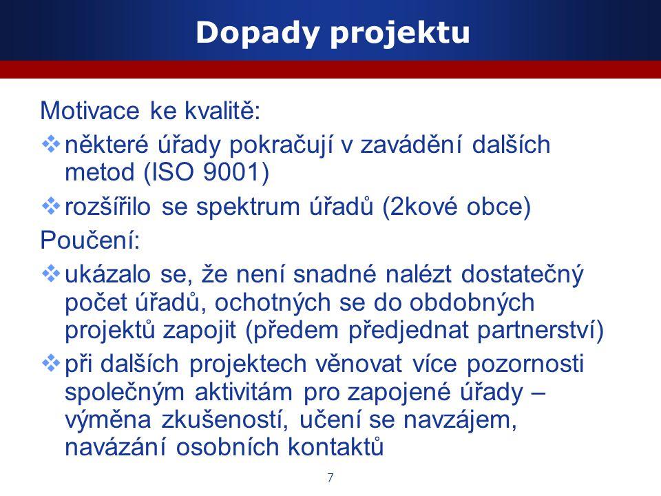 7 Dopady projektu Motivace ke kvalitě:  některé úřady pokračují v zavádění dalších metod (ISO 9001)  rozšířilo se spektrum úřadů (2kové obce) Poučen