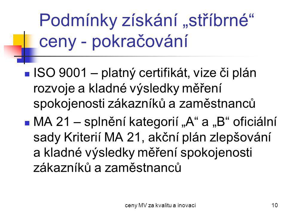 """ceny MV za kvalitu a inovaci10 Podmínky získání """"stříbrné ceny - pokračování ISO 9001 – platný certifikát, vize či plán rozvoje a kladné výsledky měření spokojenosti zákazníků a zaměstnanců MA 21 – splnění kategorií """"A a """"B oficiální sady Kriterií MA 21, akční plán zlepšování a kladné výsledky měření spokojenosti zákazníků a zaměstnanců"""