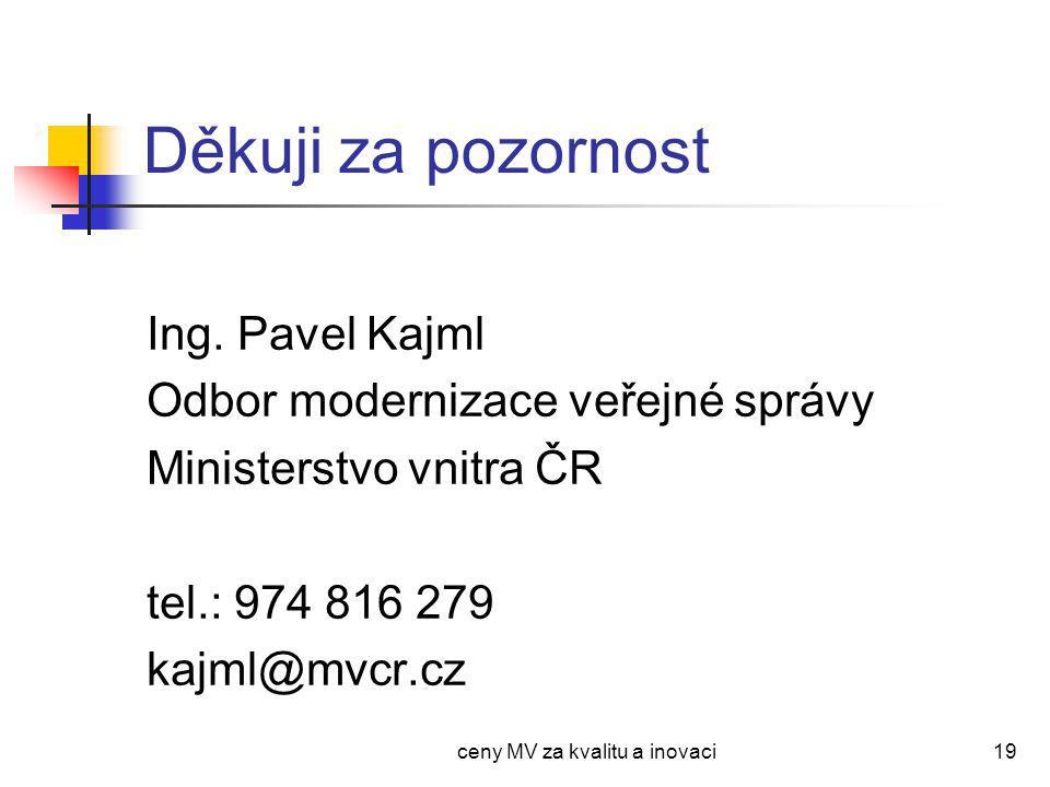 ceny MV za kvalitu a inovaci19 Děkuji za pozornost Ing.