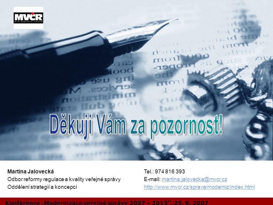 """Company LOGO Konference """"Modernizace veřejné správy 2007 – 2013"""", 25. 9. 2007 Martina JaloveckáTel.: 974 816 393 Odbor reformy regulace a kvality veře"""