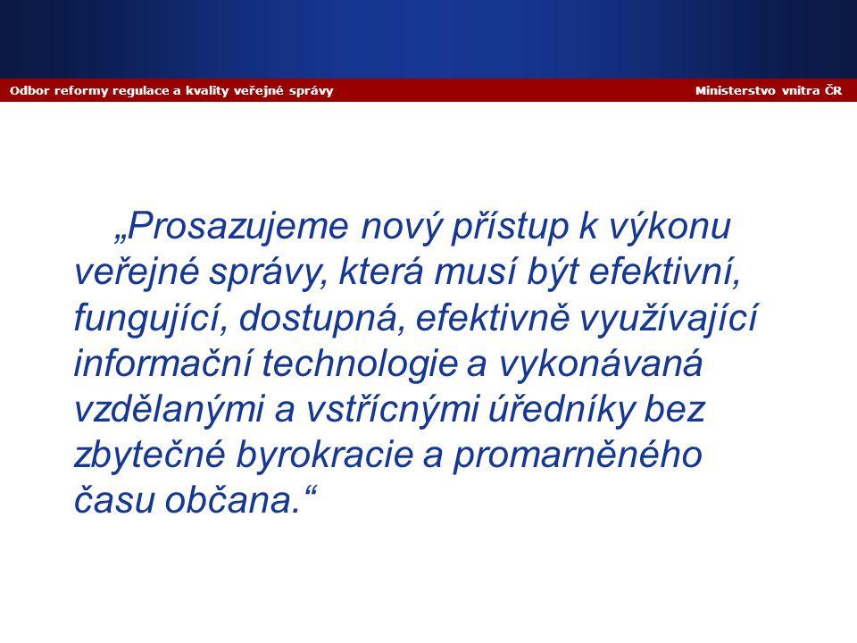 """Odbor reformy regulace a kvality veřejné správy Ministerstvo vnitra ČR """"Prosazujeme nový přístup k výkonu veřejné správy, která musí být efektivní, fu"""