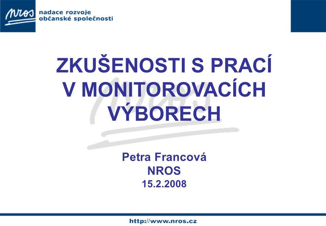ZKUŠENOSTI S PRACÍ V MONITOROVACÍCH VÝBORECH Petra Francová NROS 15.2.2008