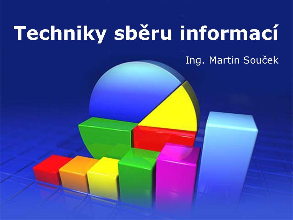 Techniky sběru informací Ing. Martin Souček