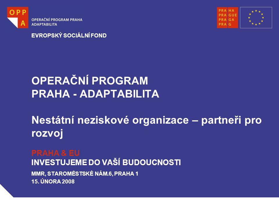 OPERAČNÍ PROGRAM PRAHA - ADAPTABILITA Nestátní neziskové organizace – partneři pro rozvoj PRAHA & EU INVESTUJEME DO VAŠÍ BUDOUCNOSTI MMR, STAROMĚSTSKÉ NÁM.6, PRAHA 1 15.