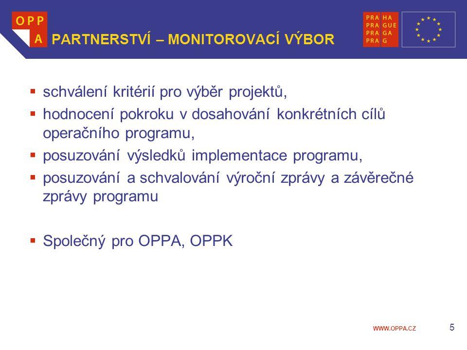 WWW.OPPA.CZ 5 PARTNERSTVÍ – MONITOROVACÍ VÝBOR  schválení kritérií pro výběr projektů,  hodnocení pokroku v dosahování konkrétních cílů operačního programu,  posuzování výsledků implementace programu,  posuzování a schvalování výroční zprávy a závěrečné zprávy programu  Společný pro OPPA, OPPK