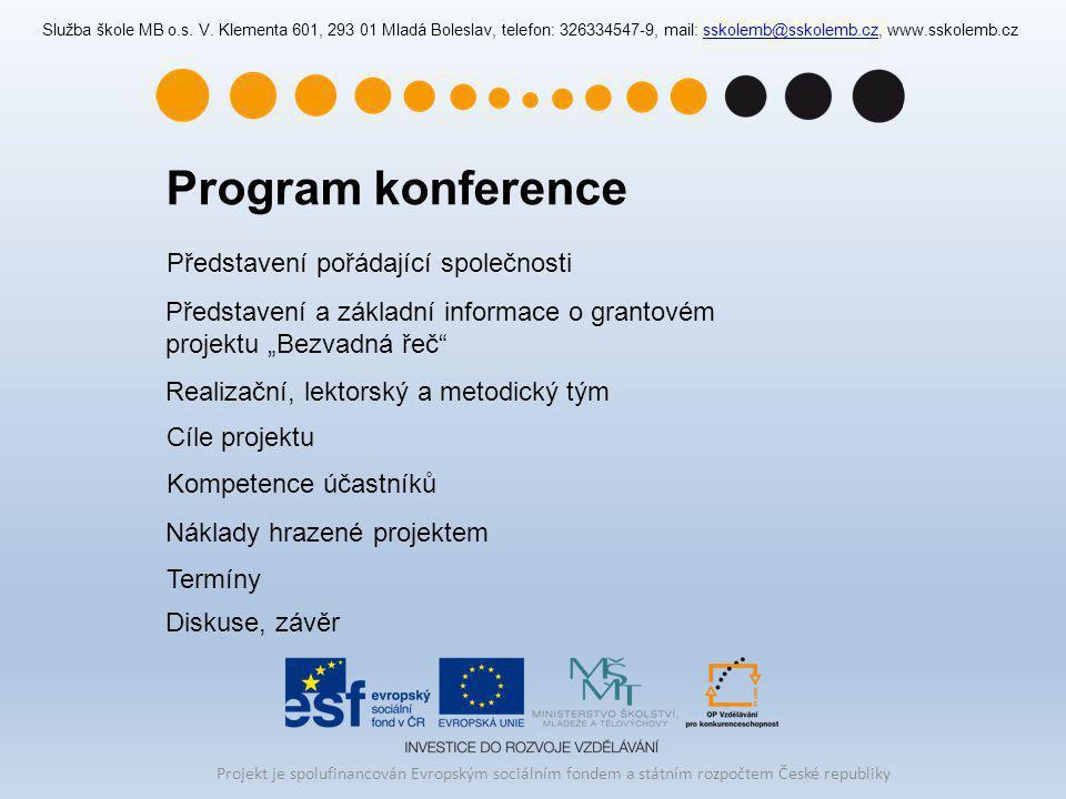 """Program konference Diskuse, závěr Představení a základní informace o grantovém projektu """"Bezvadná řeč"""" Představení pořádající společnosti Realizační,"""