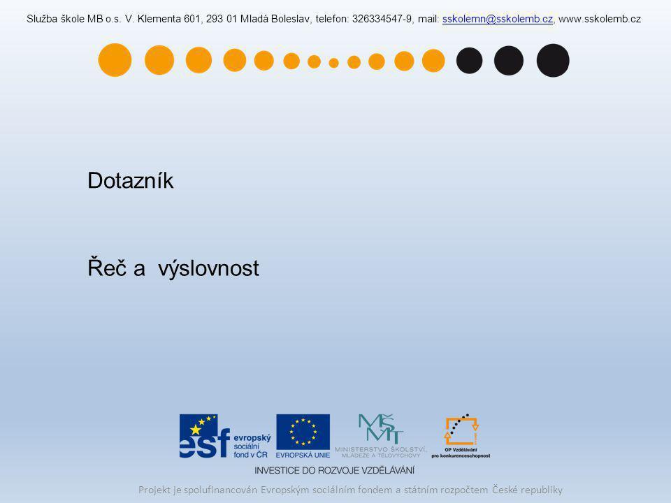 Dotazník Řeč a výslovnost Služba škole MB o.s. V. Klementa 601, 293 01 Mladá Boleslav, telefon: 326334547-9, mail: sskolemn@sskolemb.cz, www.sskolemb.