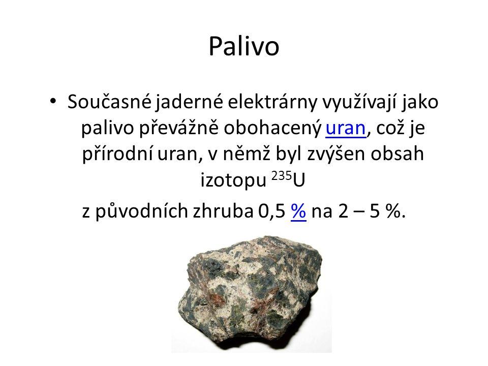 Palivo Současné jaderné elektrárny využívají jako palivo převážně obohacený uran, což je přírodní uran, v němž byl zvýšen obsah izotopu 235 Uuran z původních zhruba 0,5 % na 2 – 5 %.%