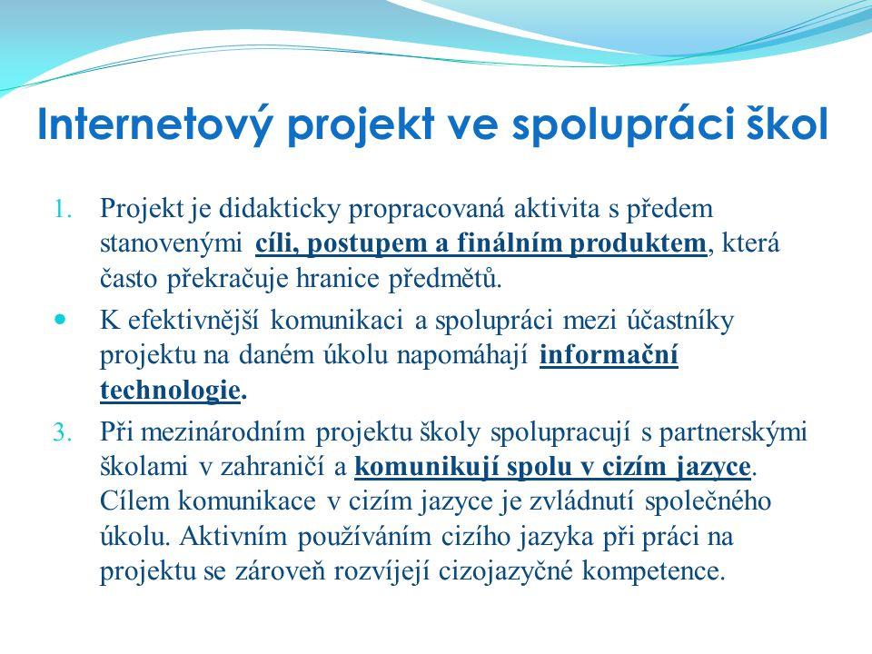 Internetový projekt ve spolupráci škol 1. Projekt je didakticky propracovaná aktivita s předem stanovenými cíli, postupem a finálním produktem, která