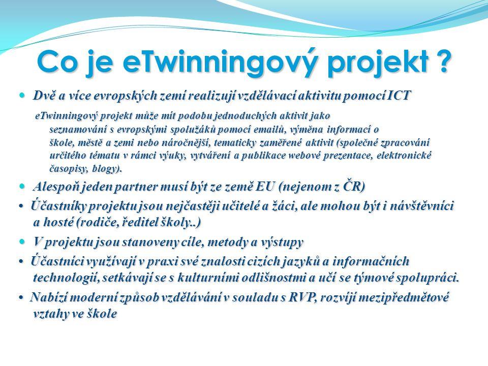 Co je eTwinningový projekt ? Co je eTwinningový projekt ? Dvě a více evropských zemí realizují vzdělávací aktivitu pomocí ICT Dvě a více evropských ze