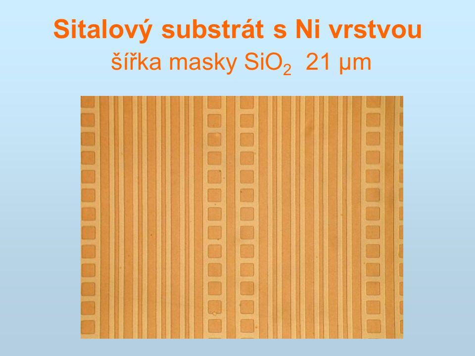 Sitalový substrát s Ni vrstvou šířka masky SiO 2 21 μm