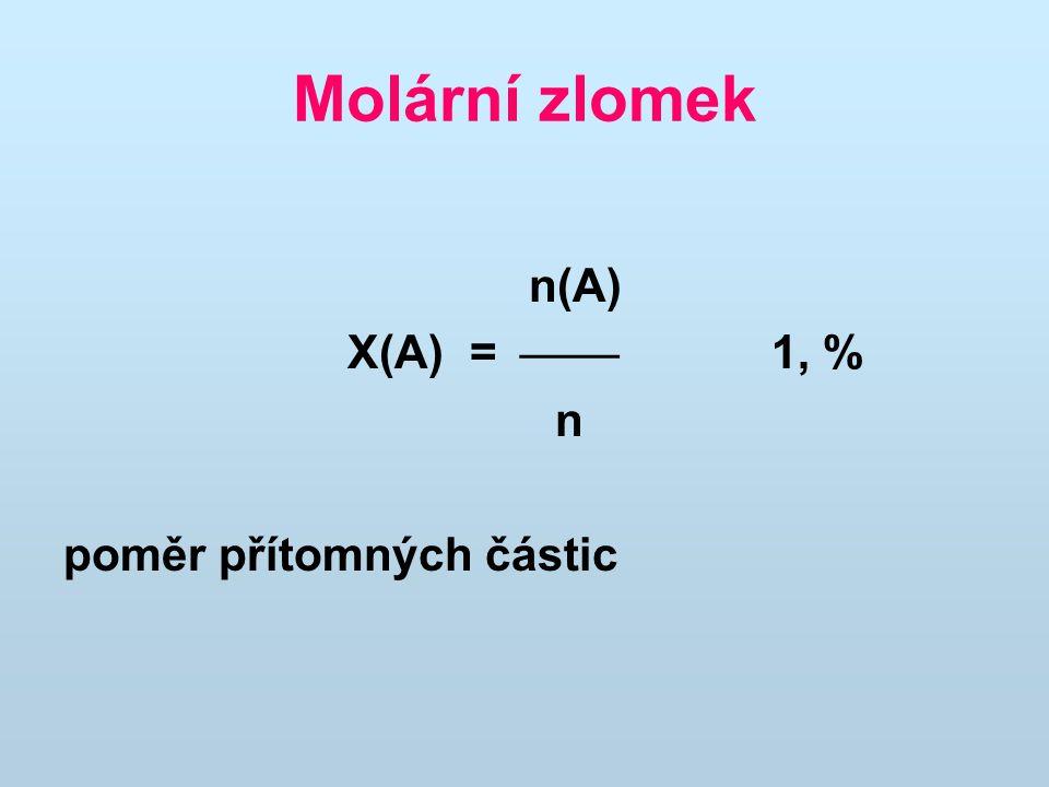Molární zlomek n(A) X(A) =  1, % n poměr přítomných částic