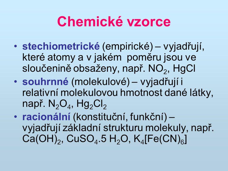 Chemické vzorce stechiometrické (empirické) – vyjadřují, které atomy a v jakém poměru jsou ve sloučenině obsaženy, např. NO 2, HgCl souhrnné (molekulo