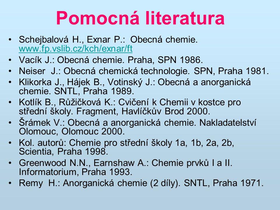 Pomocná literatura Schejbalová H., Exnar P.: Obecná chemie. www.fp.vslib.cz/kch/exnar/ft www.fp.vslib.cz/kch/exnar/ft Vacík J.: Obecná chemie. Praha,