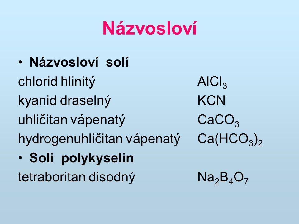 Názvosloví Názvosloví solí chlorid hlinitý AlCl 3 kyanid draselný KCN uhličitan vápenatý CaCO 3 hydrogenuhličitan vápenatý Ca(HCO 3 ) 2 Soli polykysel