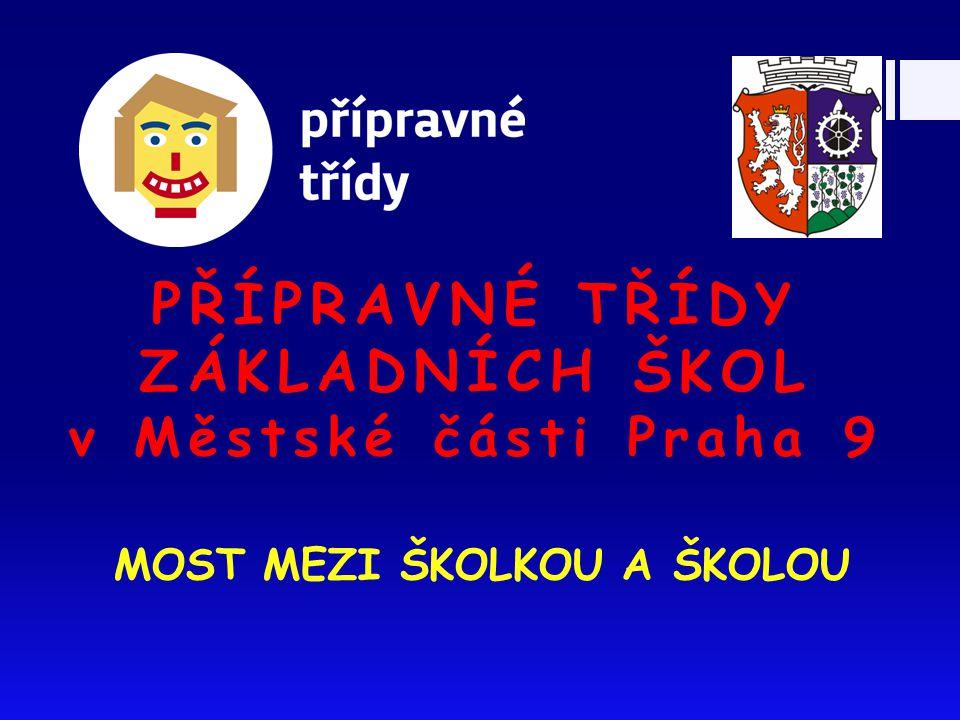 PŘÍPRAVNÉ TŘÍDY ZÁKLADNÍCH ŠKOL v Městské části Praha 9 MOST MEZI ŠKOLKOU A ŠKOLOU