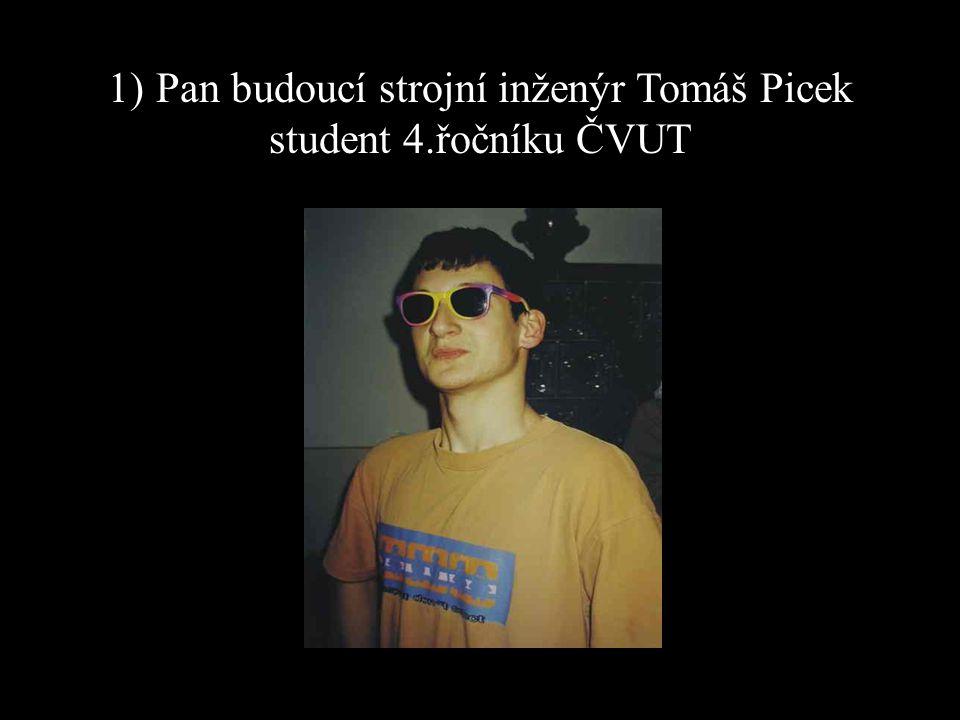 1)Pan budoucí strojní inženýr Tomáš Picek student 4.řočníku ČVUT