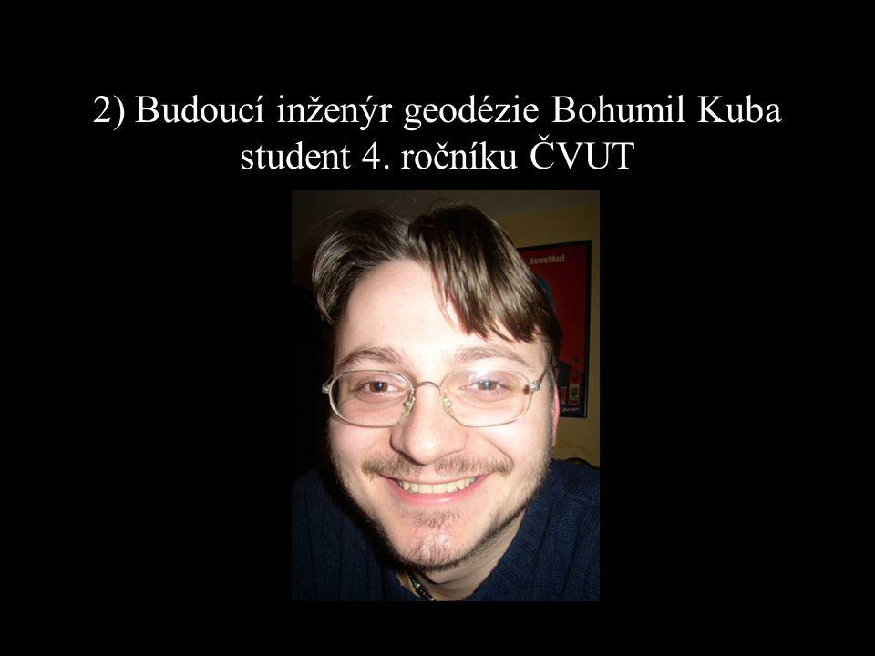 2) Budoucí inženýr geodézie Bohumil Kuba student 4. ročníku ČVUT