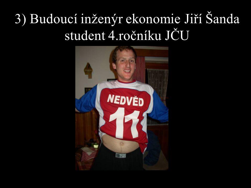 3) Budoucí inženýr ekonomie Jiří Šanda student 4.ročníku JČU