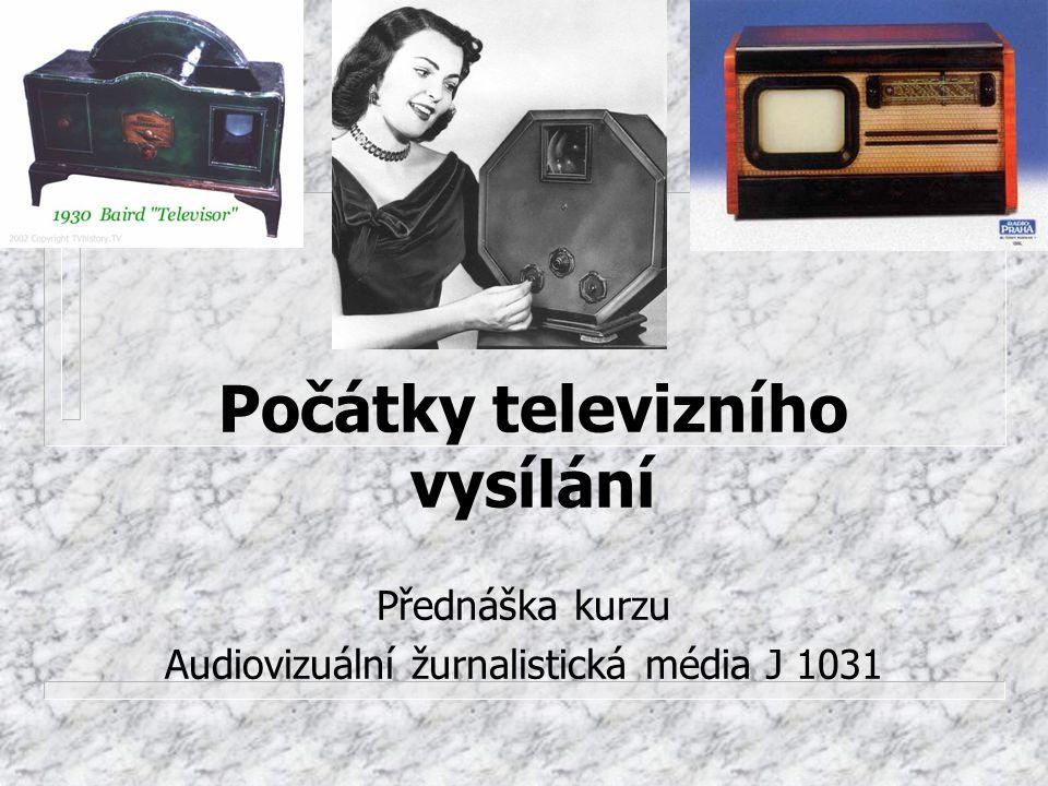 Počátky televizního vysílání Přednáška kurzu Audiovizuální žurnalistická média J 1031