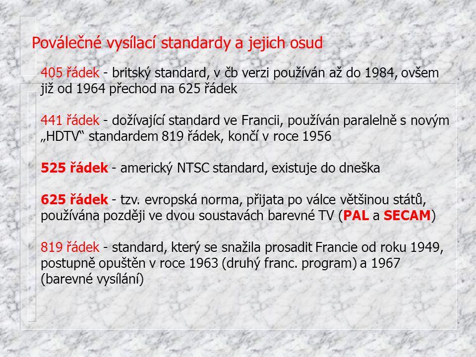 Poválečné vysílací standardy a jejich osud 405 řádek - britský standard, v čb verzi používán až do 1984, ovšem již od 1964 přechod na 625 řádek 441 řá