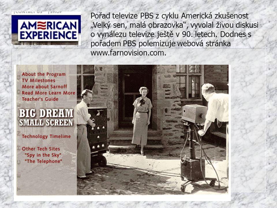 """Pořad televize PBS z cyklu Americká zkušenost """"Velký sen, malá obrazovka"""", vyvolal živou diskusi o vynálezu televize ještě v 90. letech. Dodnes s pořa"""