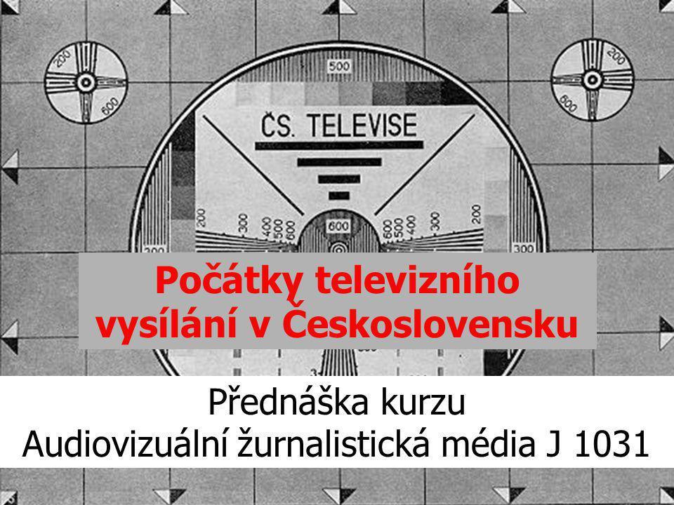 Počátky televizního vysílání v Československu Přednáška kurzu Audiovizuální žurnalistická média J 1031